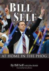 Bill Self: At Home in the Phog by Self, Bill/ Rohde, John/ Brown, Larry (FRW)