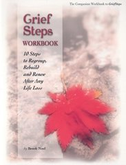 Grief Steps Companion: 10 Steps To Regroup, Rebuild And Renew After Any Life Loss by Noel, Brook