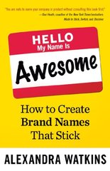 Hello, My Name Is Awesome: How to Create Brand Names That Stick by Watkins, Alexandra