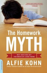 The Homework Myth: Why Our Kids Get Too Much of a Bad Thing by Kohn, Alfie