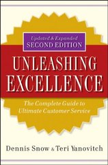 Unleashing Excellence: The Complete Guide to Ultimate Customer Service by Snow, Dennis/ Yanovitch, Teri