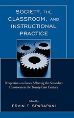 Society, The Classroom, and Instructional Practice: Perspectives on Issues Affecting the Secondary Classroom in the Twenty-First Century