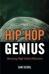 Hip Hop Genius: Remixing High School Education by Seidel, Samuel Steinberg/ Clinton, George (FRW)/ Kohl, Herbert (INT)