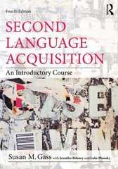 Second Language Acquisition: An Introductory Course by Gass, Susan M./ Behney, Jennifer (CON)/ Plonsky, Luke (CON)