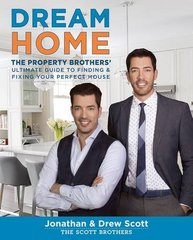 Dream Home: The Property Brothers' Ultimate Guide to Finding & Fixing Your Perfect House by Scott, Jonathan/ Scott, Drew/ Tsay, David (PHT)