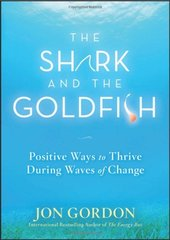 The Shark and the Goldfish: Positive Ways to Thrive During Waves of Change by Gordon, Jon