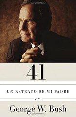 41: Un retrato de mi padre / A Portrait of My Father by Bush, George W./ Casanova, Claudia (TRN)