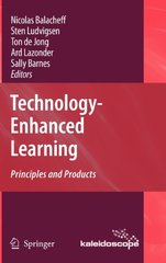 Technology-Enhanced Learning: Principles and Products by Balacheff, Nicolas (EDT)/ Ludvigsen, Sten (EDT)/ de Jong, Ton (EDT)/ Lazonder, Ard (EDT)/ Barnes, Sally (EDT)