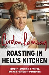 Roasting in Hell's Kitchen: Temper Tantrums, F Words, and the Pursuit of Perfection by Ramsay, Gordon