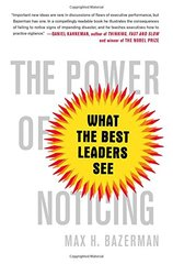 The Power of Noticing: What the Best Leaders See by Bazerman, Max H.