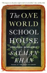 The One World Schoolhouse: Education Reimagined by Khan, Salman