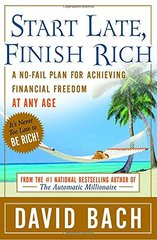 Start Late, Finish Rich: A No-fail Plan for Achieving Financial Freedom at Any Age by Bach, David