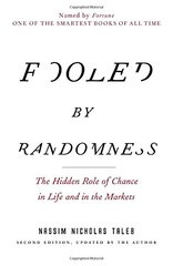 Fooled By Randomness: The Hidden Role Of Chance In Life And In The Markets by Taleb, Nassim Nicholas