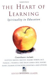 The Heart of Learning: Spirituality in Education by Glazer, Steven (EDT)/ Glazer, Steven/ Spirituality in Education Conference (1997 Boulder, Colo.)/ Smith, Huston (EDT)