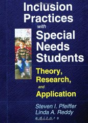 Inclusion Practices With Special Needs Students: Theory, Research, and Applicationn by Pfeiffer, Steven I. (EDT)/ Reddy, Linda A. (EDT)