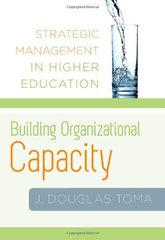 Building Organizational Capacity: Strategic Management in Higher Education by Toma, J. Douglas