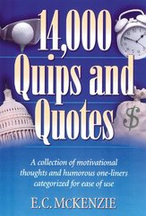 14,000 Quips and Quotes: A Collection of Motivational Thoughts and Humorouse One-Liners Categorized for Ease of Use by McKenzie, E. C.