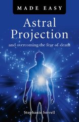 Astral Projection Made Easy: And Overcoming the Fear of Death by Sorrell, Stephanie