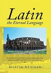 Latin: The Eternal Language by Newman, Martin