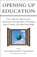 Opening Up Education: The Collective Advancement of Education Through Open Technology, Open Content, and Open Knowledge by Iiyoshi, Toru (EDT)/ Kumar, M. S. Vijay (EDT)/ Brown, John Seely (FRW)