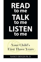 Read to Me Talk to Me Listen to Me: Your Child's First Three Years by Devlin, Nancy, Ph.D.