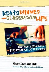 Beats, Rhymes, and Classroom Life: Hip-Hop Pedagogy and the Politics of Identity by Hill, Marc Lamont/ Ladson-Billings, Gloria (FRW)