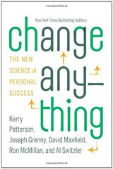 Change Anything: The New Science of Personal Success by Patterson, Kerry/ Grenny, Joseph/ Maxfield, David/ McMillan, Ron