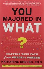 You Majored in What?: Mapping Your Path from Chaos to Career by Brooks, Katharine