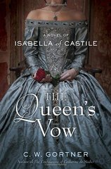 The Queen's Vow: A Novel of Isabella of Castile by Gortner, C. W.