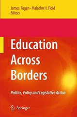 Education Across Borders: Politics, Policy and Legislative Action by Fegan, James (EDT)/ Field, Malcolm H. (EDT)