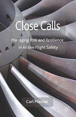 Close Calls: Managing Risk and Resilience in Airline Flight Safety by Macrae, Carl