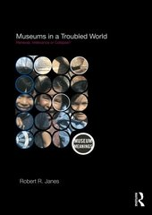 Museums in a Troubled World: Renewal, Irrelevance, or Collapse? by Janes, Robert R.
