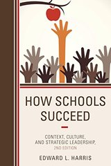 How Schools Succeed: Context, Culture, and Strategic Leadership by Harris, Edward L.