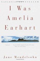 I Was Amelia Earhart: A Novel by Mendelsohn, Jane