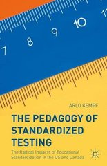 The Pedagogy of Standardized Testing: The Radical Impacts of Educational Standardization in the Us and Canada