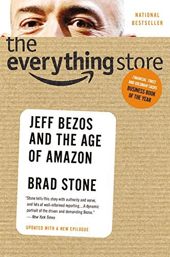 the everything store: Jeff Bezos and the Age of Amazon by Stone, Brad