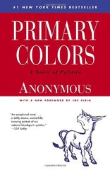 Primary Colors: A Novel of Politics by Anonymous/ Klein, Joe