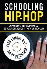 Schooling Hip-Hop: Expanding Hip-Hop Based Education Across the Curriculum by Hill, Marc Lamont (EDT)/ Petchauer, Emery (EDT)/ Chang, Jeff (FRW)