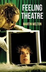 Feeling Theatre by Welton, Martin