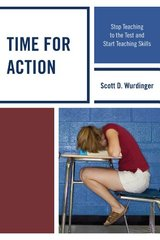 Time for Action: Stop Teaching to the Test and Start Teaching Skills by Wurdinger, Scott D.
