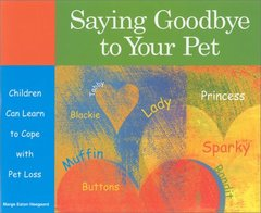 Saying Goodbye to Your Pet: Children Can Learn to Cope With Grief by Heegaard, Marge Eaton