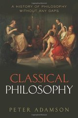 Classical Philosophy: A History of Philosophy Without Any Gaps by Adamson, Peter