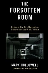 The Forgotten Room: Inside a Public Alternative School for At-Risk Youth by Hollowell, Mary/ Bryan, Ashley (FRW)
