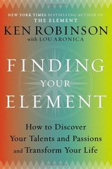 Finding Your Element: How to Discover Your Talents and Passions and Transform Your Life by Robinson, Ken/ Aronica, Lou