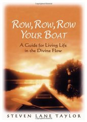 Row, Row, Row Your Boat: A Guide For Living Life In The Divine Flow by Taylor, Steven Lane