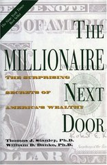 The Millionaire Next Door: The Surprising Secrets of America's Wealthy by Stanley, Thomas J./ Danko, William D.