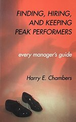 Finding, Hiring and Keeping Peak Performers: Every Manager's Guide by Chambers, Harry E.