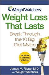 Weight Watchers Weight Loss That Lasts: Break Through the 10 Big Diet Myths by Rippe, James M./ Weight Watchers International (EDT)