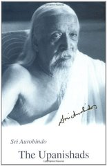 The Upanishads: Texts, Translations and Commentaries by Aurobindo, Sri