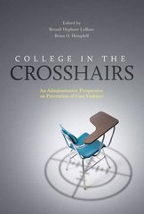 College in the Crosshairs: An Administrative Perspective on Prevention of Gun Violence by Labanc, Brandi Hephner (EDT)/ Hemphill, Brian O. (EDT)/ Kruger, Kevin (FRW)/ Love, Cindi (FRW)